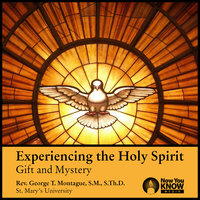 Experiencing the Holy Spirit: Gift and Mystery - George T. Montague