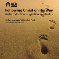 Following Christ on His Way: An Introduction to Ignatian Spirituality - Joseph A. Tetlow