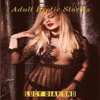 Adult Erotic Stories: Explicit Dirty Erotic Collections For Horny Adults - Lucy Diamond