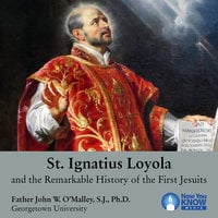 St. Ignatius Loyola and the Remarkable History of the First Jesuits - John W. O'Malley