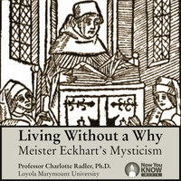 Living Without a Why: Meister Eckhart's Mysticism - Charlotte Radler