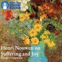 Henri Nouwen on Suffering and Joy - Henri J. M. Nouwen