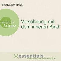 Versöhnung mit dem inneren Kind - Von der heilenden Kraft der Achtsamkeit - Thich Nhat Hanh