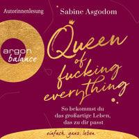 Queen of Fucking Everything - So bekommst du das großartige Leben, das zu dir passt - Sabine Asgodom