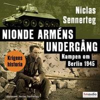 Nionde arméns undergång. Kampen om Berlin 1945 - Niclas Sennerteg