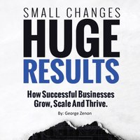 Small Changes, Huge Results - George Zenon