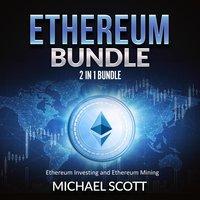 Ethereum Bundle: 2 in 1 Bundle, Ethereum Investing and Ethereum Mining - Michael Scott