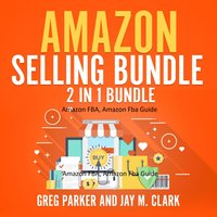 Amazon Selling Bundle: 2 in 1 Bundle - Greg Parker, Jay M. Clark