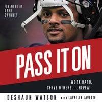 Pass It On: Work Hard, Serve Others ... Repeat - Deshaun Waton
