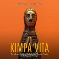 Kimpa Vita: The Life and Legacy of the Influential Christian Prophet in the Kingdom of Kongo - Charles River Editors
