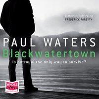 Blackwatertown - Paul Waters