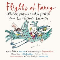 Flights of Fancy - Chris Riddell, Malorie Blackman, Julia Donaldson, Anne Fine, Jacqueline Wilson, Quentin Blake, Lauren Child, Michael Rosen, Anthony Browne, Sir Michael Morpurgo