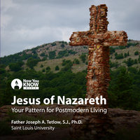 Jesus of Nazareth: Your Pattern for Postmodern Living - Joseph A. Tetlow
