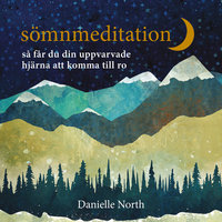 Sömnmeditation: så får du din uppvarvade hjärna att komma till ro - Danielle North
