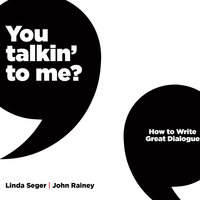 You Talkin' To Me? – How to Write Great Dialogue - Linda Seger, John Rainey