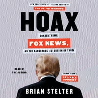 Hoax: Donald Trump, Fox News, and the Dangerous Distortion of Truth - Brian Stelter