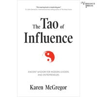 The Tao of Influence: Merging 4000-Year-Old Wisdom with Activism to Change the World - Karen McGregor