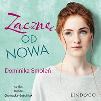 Zacznę od nowa - Dominika Smoleń