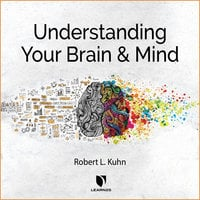 Understanding Your Brain and Mind - Robert L. Kuhn