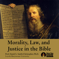 Morality, Law and Justice in the Bible - Daniel L. Smith-Christopher