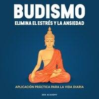 Budismo. Elimina el Estrés y La Ansiedad - Zen Academy