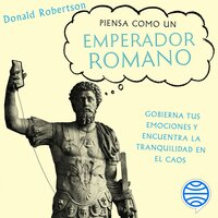 Piensa como un emperador romano - Donald Robertson