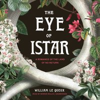 The Eye of Istar: A Romance of the Land of No Return - William Le Queux