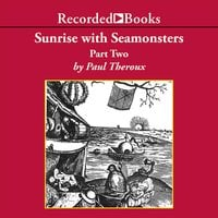 Sunrise with Seamonsters, Part Two - Paul Theroux