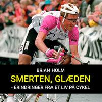 Smerten, glæden - erindringer fra et liv på cykel - Brian Holm