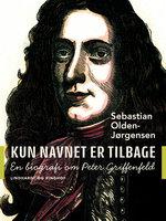 Kun navnet er tilbage. En biografi om Peter Griffenfeld - Sebastian Olden-Jørgensen