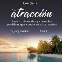 Ley de la atracción: Leyes universales y creencias positivas que conducen a tus sueños - Jenny Hashkins