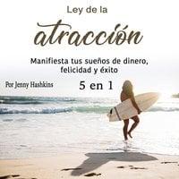 Ley de la atracción: Manifiesta tus sueños de dinero, felicidad y éxito - Jenny Hashkins