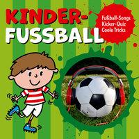 Kinder-Fussball - Fussball-Songs + Kicker-Quiz + coole Tricks - Peter Huber