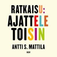Ratkaisu: Ajattele toisin - Antti S. Mattila