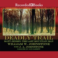 Matt Jensen, The Last Mountain Man: Deadly Trail - J.A. Johnstone, William W. Johnstone