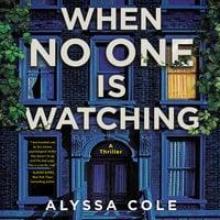 When No One Is Watching: A Thriller - Alyssa Cole