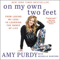 On My Own Two Feet: From Losing My Legs to Learning the Dance of Life - Michelle Burford, Amy Purdy