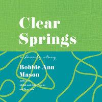 Clear Springs: A Family Story - Bobbie Ann Mason, Random House Inc.
