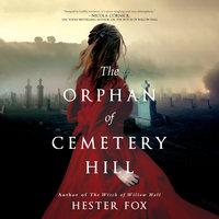 The Orphan of Cemetery Hill: A Novel - Hester Fox