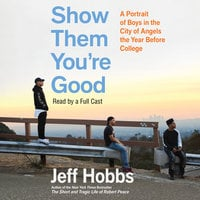 Show Them You're Good: A Portrait of Boys in the City of Angels the Year Before College - Jeff Hobbs