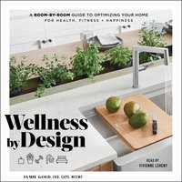 Wellness By Design: A Room-by-Room Guide to Optimizing Your Home for Health, Fitness, and Happiness - Jamie Gold