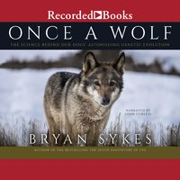 Once a Wolf: The Science Behind Our Dogs' Astonishing Genetic Evolution - Bryan Sykes
