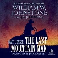 Matt Jensen, The Last Mountain Man - J.A. Johnstone, William W. Johnstone