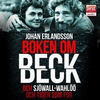 Boken om Beck och Sjöwall Wahlöö och om tiden som for - Johan Erlandsson