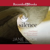 Silence: A Social History of One of the Least Understood Elements of Our Lives - Jane Brox