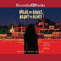 Break the Bodies, Haunt the Bones - Micah Dean Hicks