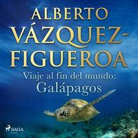 Viaje al fin del mundo: Galápagos - Alberto Vázquez-Figueroa