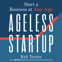 Ageless Startup: Start a Business at Any Age - Rick Terrien