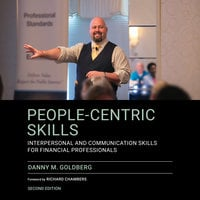 People-Centric Skills: Interpersonal and Communication Skills for Financial Professionals, 2nd Edition - Danny M. Goldberg