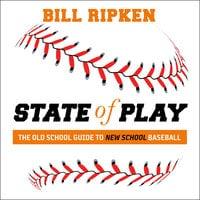 State of Play: The Old School Guide to New School Baseball - Bill Ripken